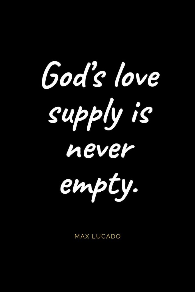 Christian Quotes about Love (61): God's love supply is never empty. Max Lucado