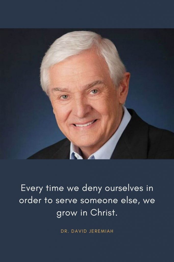 David Jeremiah Quotes (14): Every time we deny ourselves in order to serve someone else, we grow in Christ.