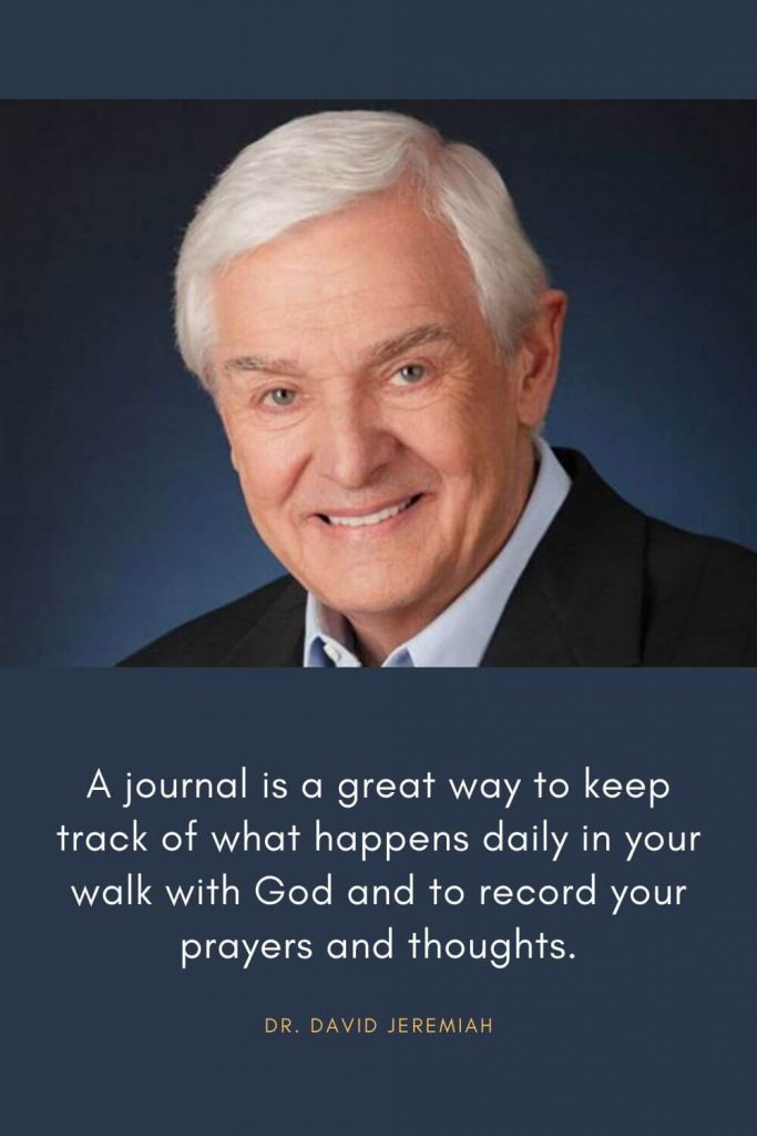 David Jeremiah Quotes (15): A journal is a great way to keep track of what happens daily in your walk with God and to record your prayers and thoughts.