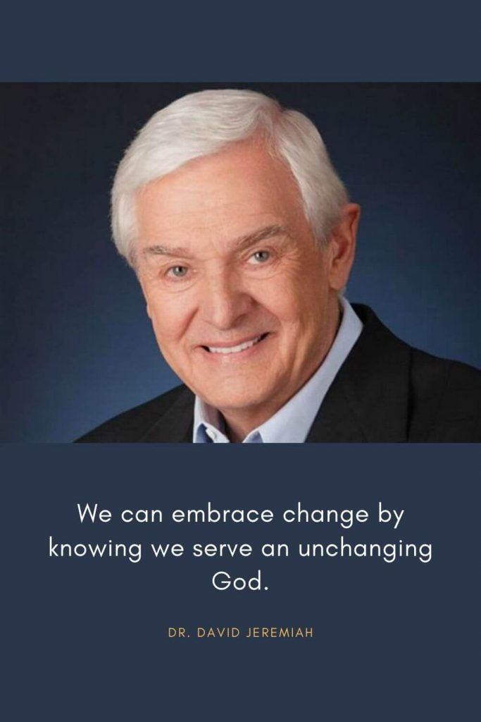 David Jeremiah Quotes (18): We can embrace change by knowing we serve an unchanging God.