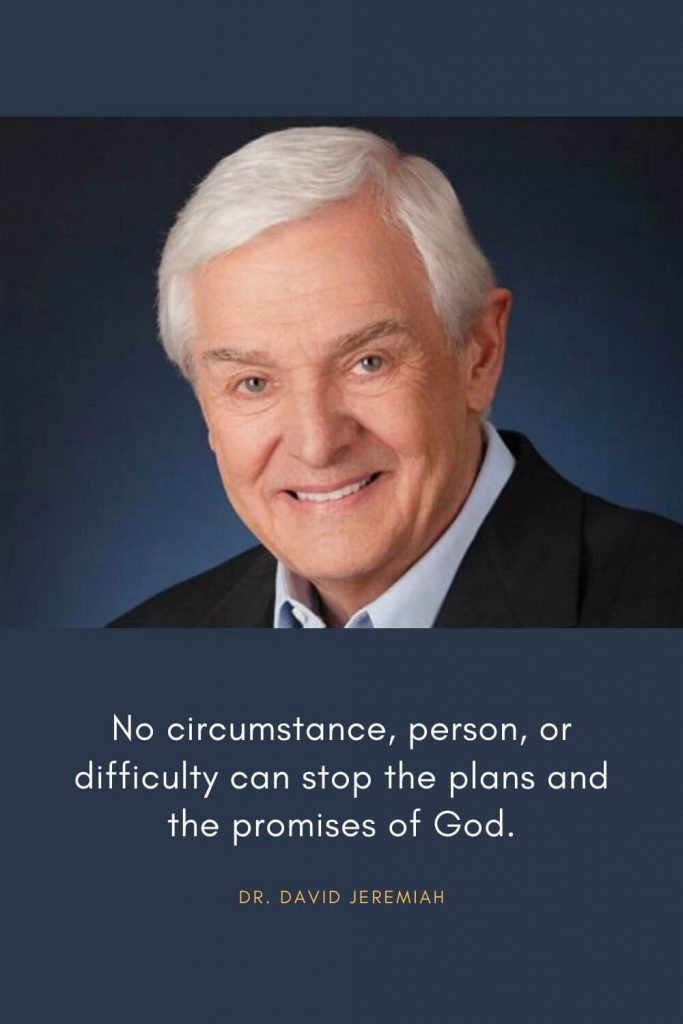 David Jeremiah Quotes (20): No circumstance, person, or difficulty can stop the plans and the promises of God.