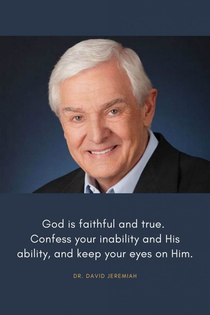 David Jeremiah Quotes (22): God is faithful and true. Confess your inability and His ability, and keep your eyes on Him.