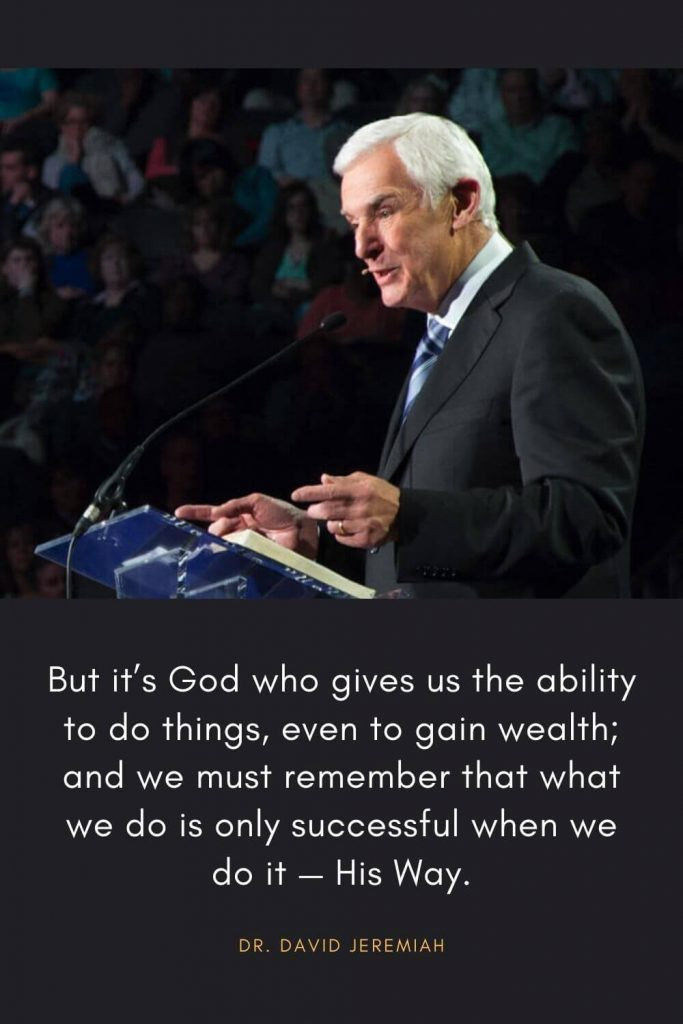 David Jeremiah Quotes (34): But it's God who gives us the ability to do things, even to gain wealth; and we must remember that what we do is only successful when we do it -- His Way.