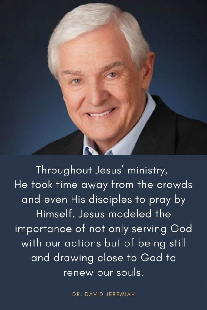 David Jeremiah Quotes (4): Throughout Jesus' ministry, He took time away from the crowds and even His disciples to pray by Himself. Jesus modeled the importance of not only serving God with our actions but of being still and drawing close to God to renew our souls.
