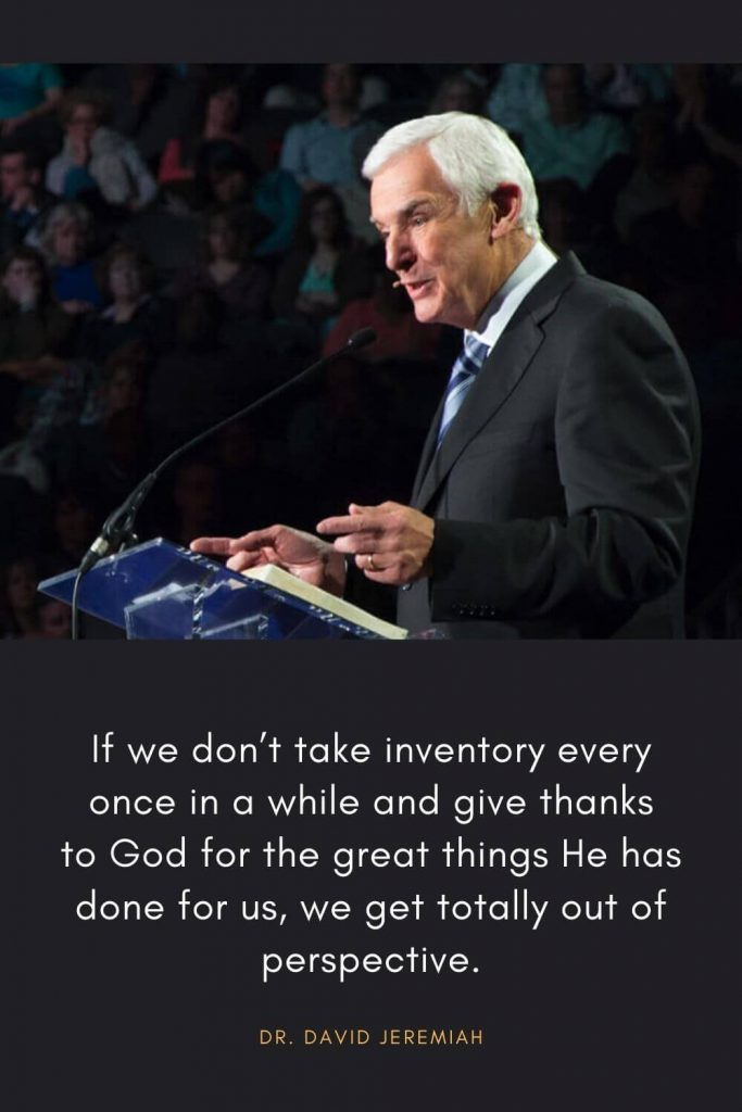David Jeremiah Quotes (43): If we don't take inventory every once in a while and give thanks to God for the great things He has done for us, we get totally out of perspective.