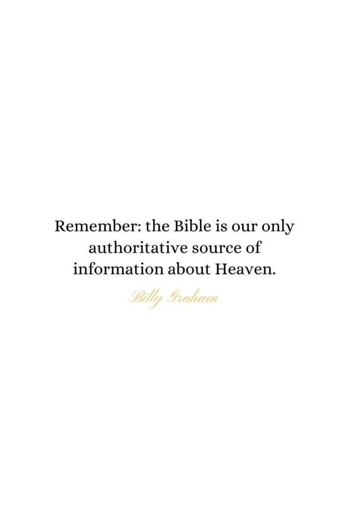 Heaven Quotes (10): Remember: the Bible is our only authoritative source of information about Heaven. - Billy Graham