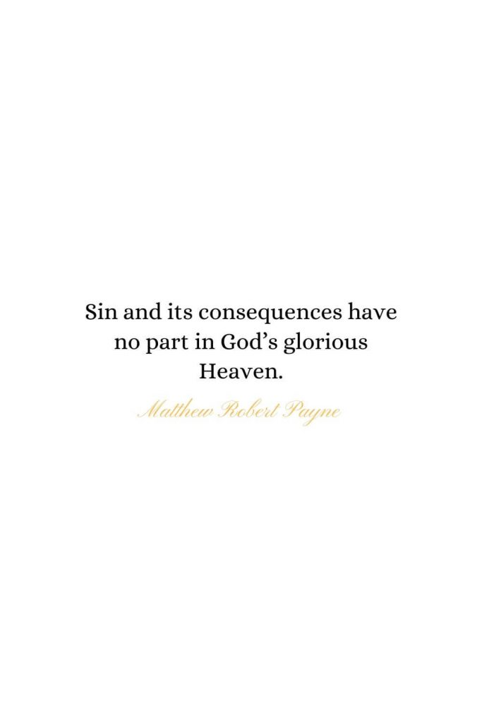 Heaven Quotes (26): Sin and its consequences have no part in God's glorious Heaven. - Matthew Robert Payne