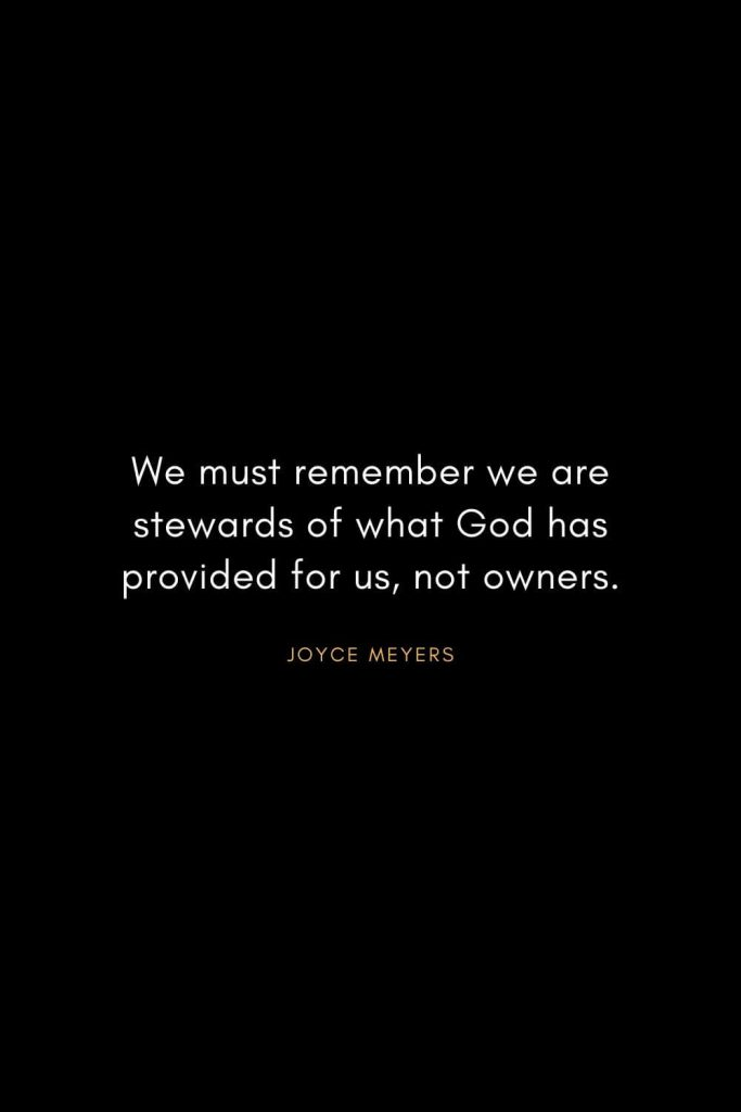 Joyce Meyers Quotes (3): We must remember we are stewards of what God has provided for us, not owners.