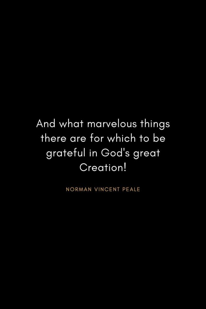 Norman Vincent Peale Quotes (17): And what marvelous things there are for which to be grateful in God's great Creation!