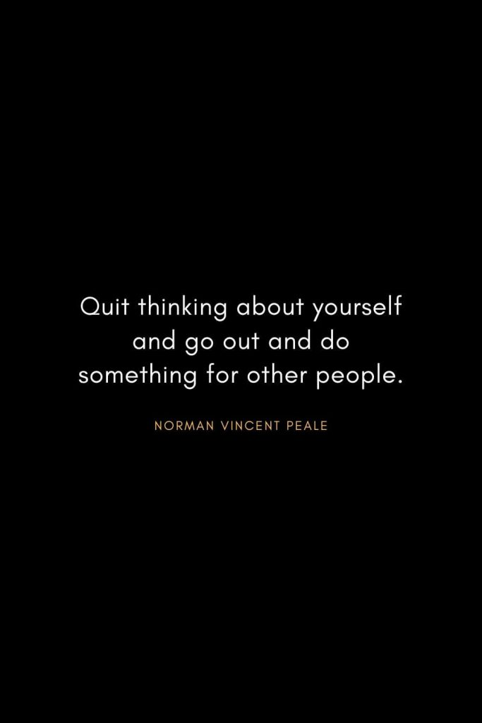Norman Vincent Peale Quotes (19): Quit thinking about yourself and go out and do something for other people.