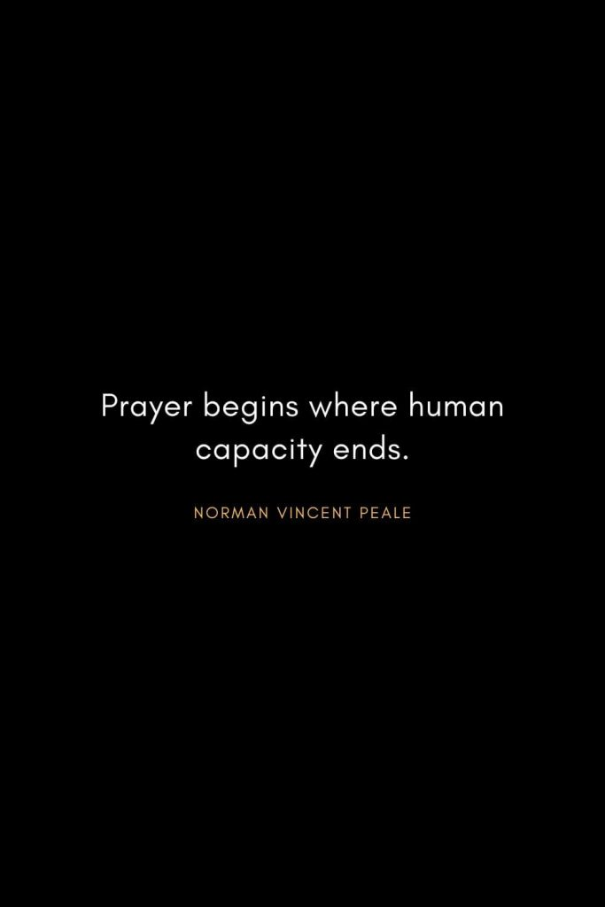 Norman Vincent Peale Quotes (22): Prayer begins where human capacity ends.