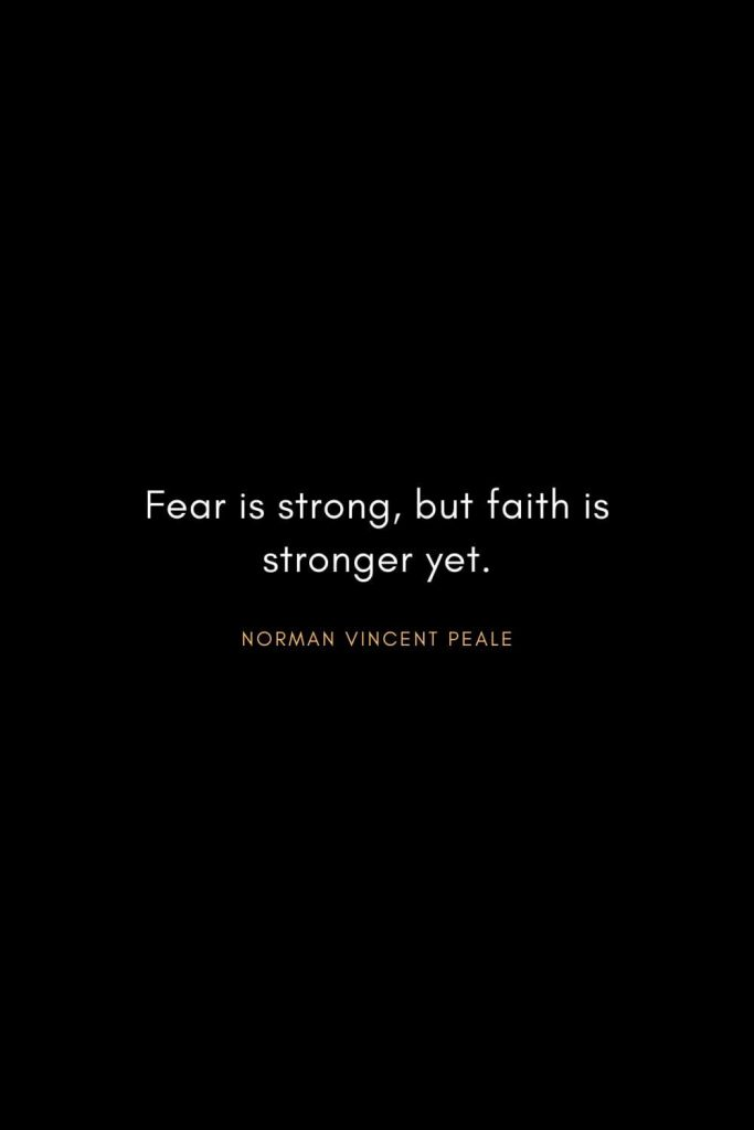 Norman Vincent Peale Quotes (8): Fear is strong, but faith is stronger yet.