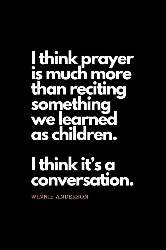Prayer quotes (11): I think prayer is much more than reciting something we learned as children. I think it's a conversation. - Winnie Anderson