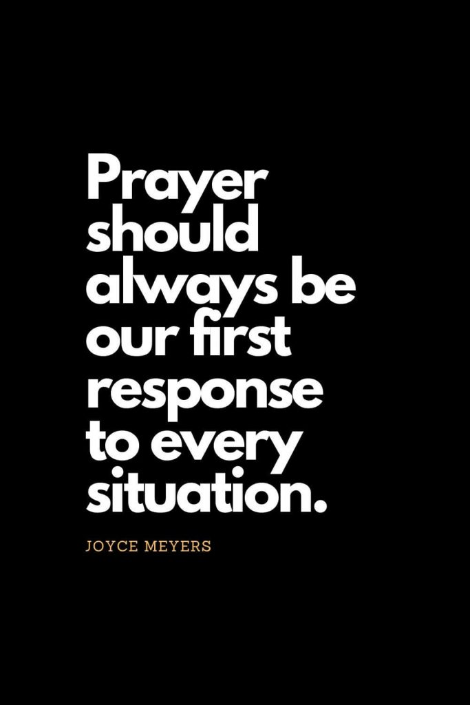 Prayer quotes (15): Prayer should always be our first response to every situation. - Joyce Meyers