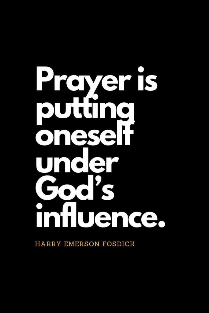 Prayer quotes (37): Prayer is putting oneself under God's influence. Harry Emerson Fosdick