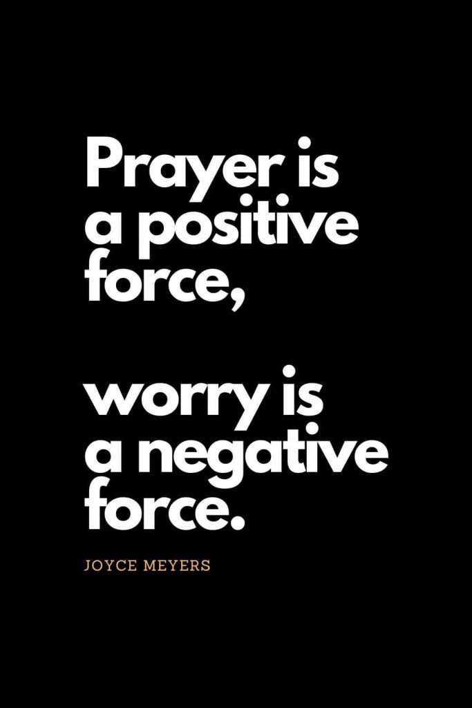Prayer quotes (4): Prayer is a positive force, worry is a negative force. - Joyce Meyers