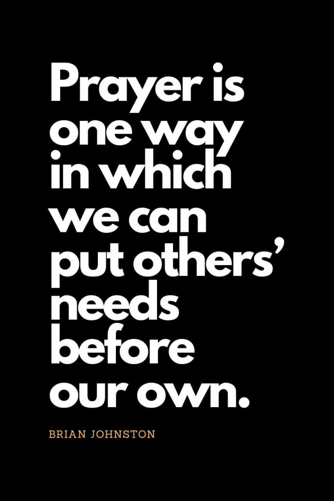 Prayer quotes (44): Prayer is one way in which we can put others' needs before our own. - Brian Johnston