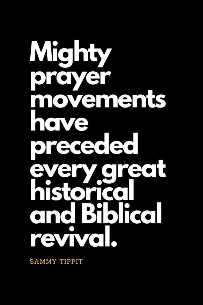 Prayer quotes (45): Mighty prayer movements have preceded every great historical and Biblical revival. - Sammy Tippit