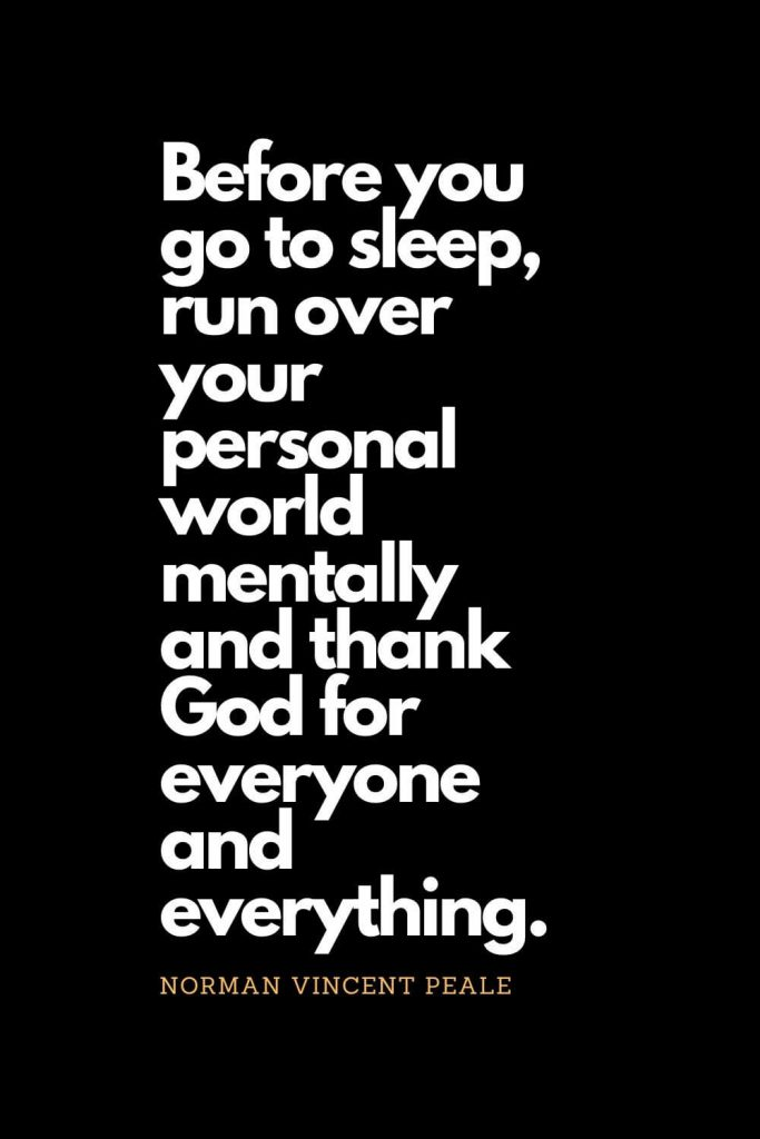 Prayer quotes (5): Before you go to sleep, run over your personal world mentally and thank God for everyone and everything. - Norman Vincent Peale