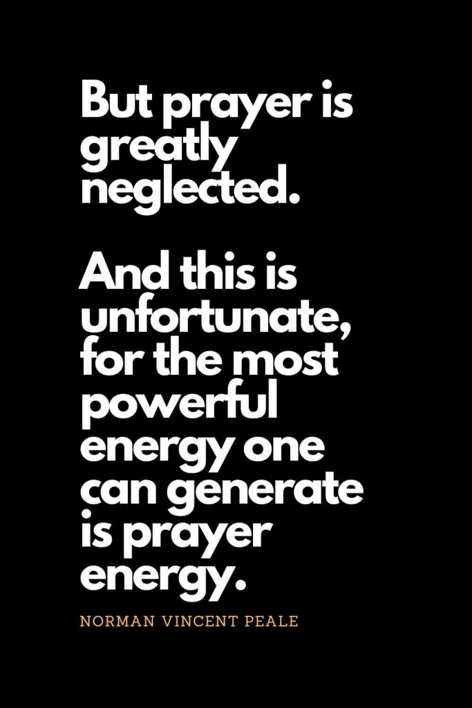 Prayer quotes (50): But prayer is greatly neglected. And this is unfortunate, for the most powerful energy one can generate is prayer energy. - Norman Vincent Peale