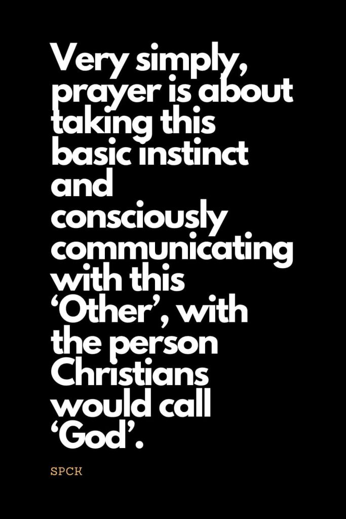 Prayer quotes (55): Very simply, prayer is about taking this basic instinct and consciously communicating with this 'Other', with the person Christians would call 'God'. - SPCK