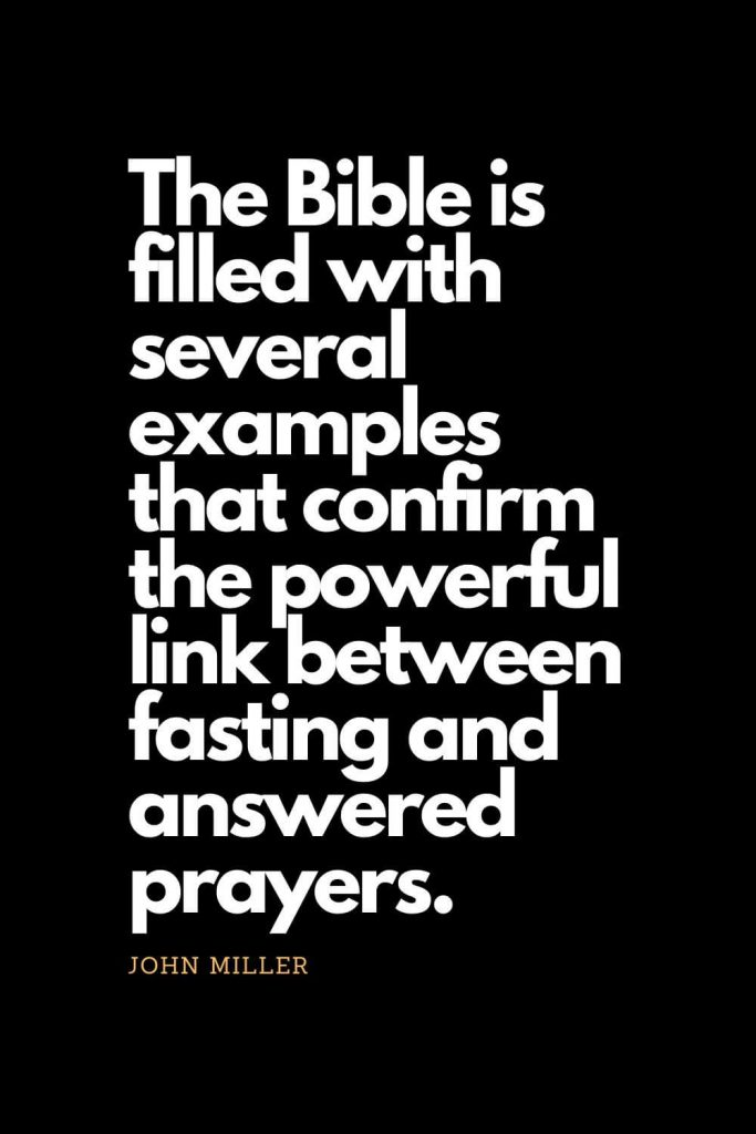 Prayer quotes (59): The Bible is filled with several examples that confirm the powerful link between fasting and answered prayers. - John Miller