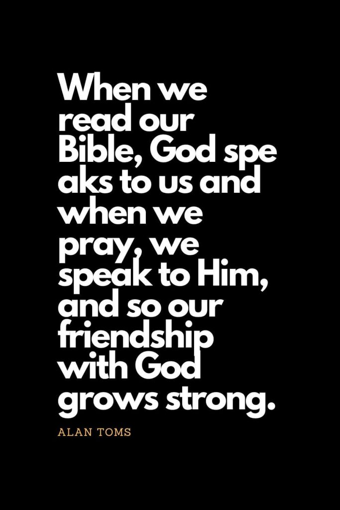 Prayer quotes (62): When we read our Bible, God speaks to us and when we pray, we speak to Him, and so our friendship with God grows strong. - Alan Toms
