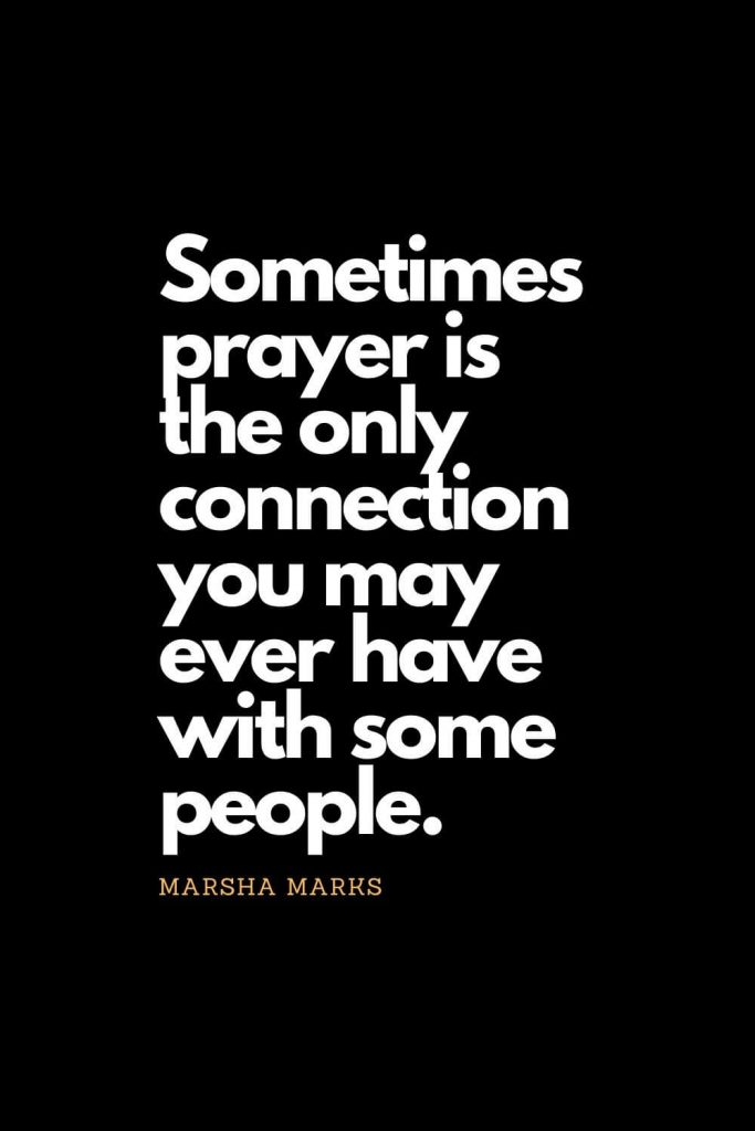 Prayer quotes (7): Sometimes prayer is the only connection you may ever have with some people. - Marsha Marks
