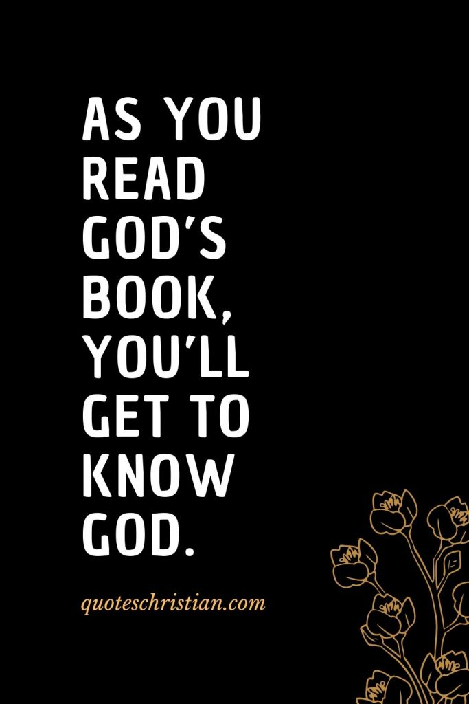 Quotes about the Bible (19): As you read God's book, you'll get to know God.