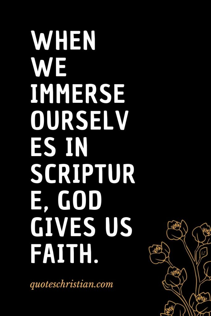 Quotes about the Bible (20): When we immerse ourselves in Scripture, God gives us faith.