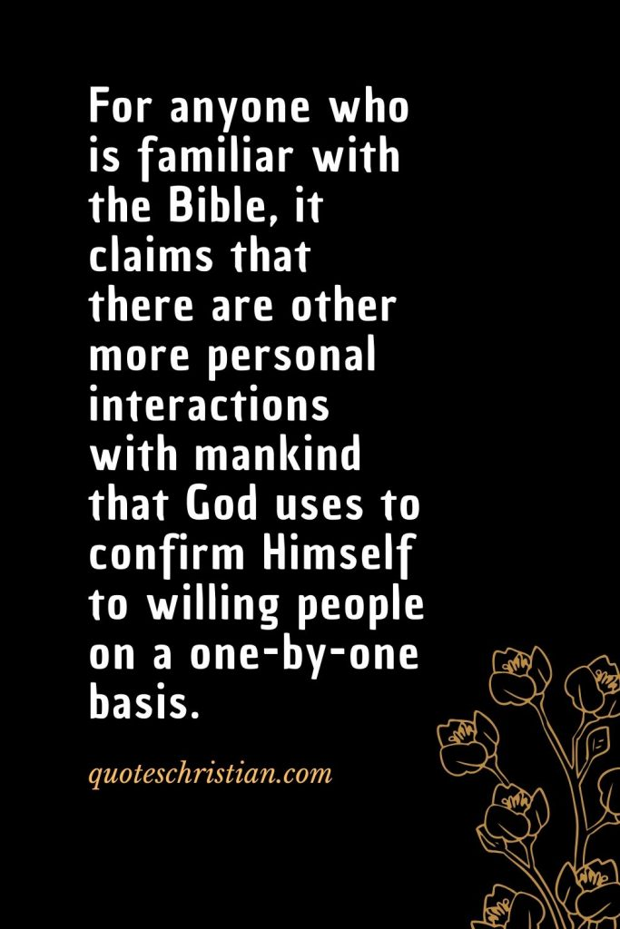 Quotes about the Bible (23): For anyone who is familiar with the Bible, it claims that there are other more personal interactions with mankind that God uses to confirm Himself to willing people on a one-by-one basis.