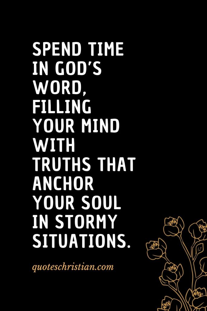 Quotes about the Bible (26): Spend time in God's Word, filling your mind with truths that anchor your soul in stormy situations.