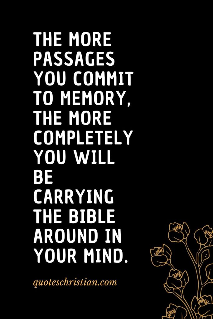 Quotes about the Bible (32): The more passages you commit to memory, the more completely you will be carrying the Bible around in your mind.