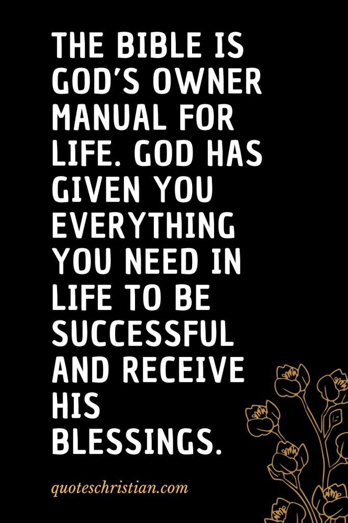 Quotes about the Bible (38): The Bible is God's owner manual for life. God has given you everything you need in life to be successful and receive his blessings.