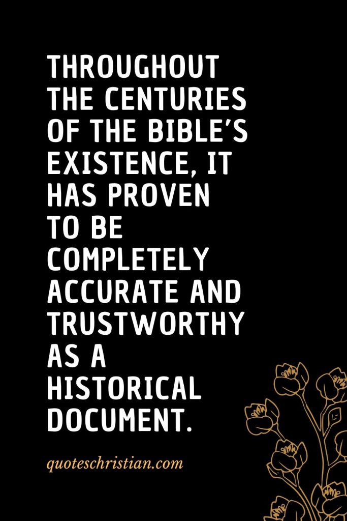 Quotes about the Bible (52): Throughout the centuries of the Bible's existence, it has proven to be completely accurate and trustworthy as a historical document.