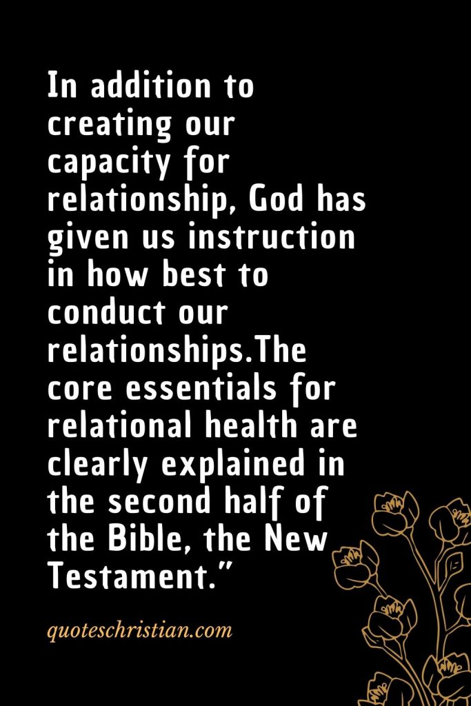 Quotes about the Bible (55): In addition to creating our capacity for relationship, God has given us instruction in how best to conduct our relationships.