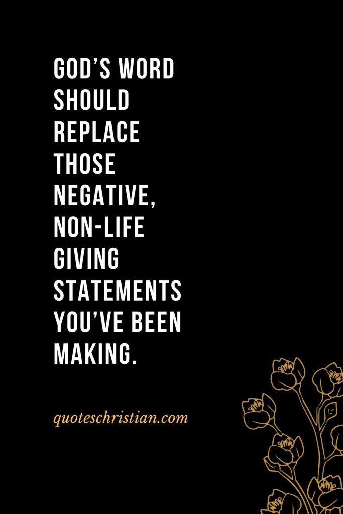 Quotes about the Bible (7): God's Word should REPLACE those negative, non-life giving statements you've been making.