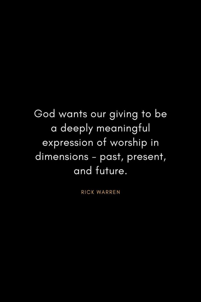 Rick Warren Quotes (19): God wants our giving to be a deeply meaningful expression of worship in dimensions - past, present, and future.