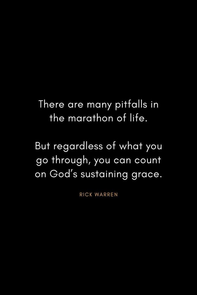 Rick Warren Quotes (29): There are many pitfalls in the marathon of life. But regardless of what you go through, you can count on God's sustaining grace.