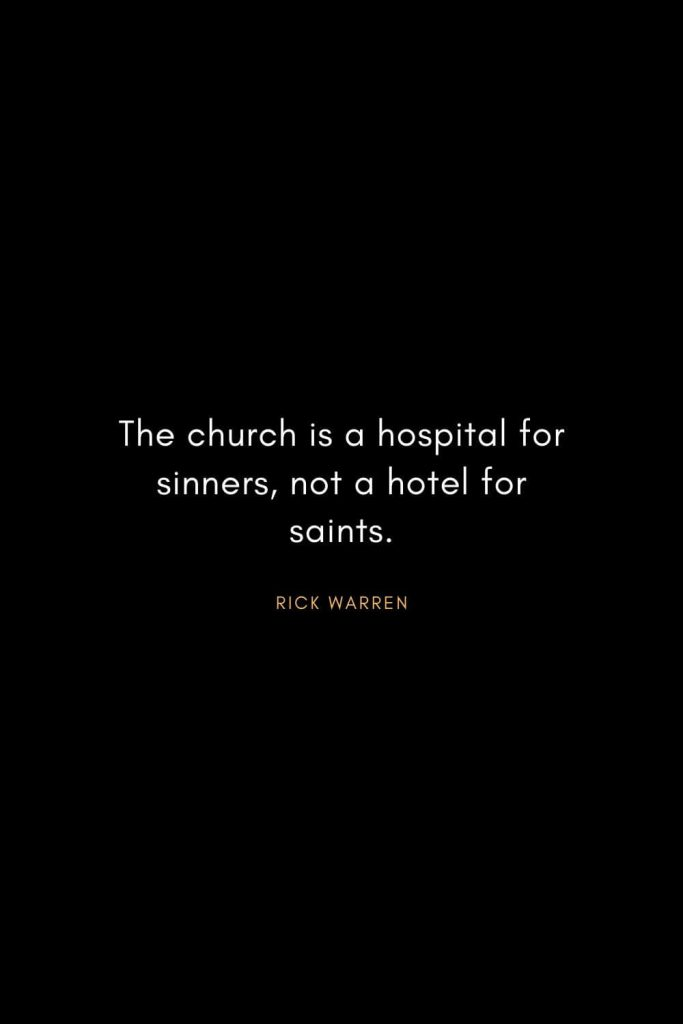 Rick Warren Quotes (30): The church is a hospital for sinners, not a hotel for saints.