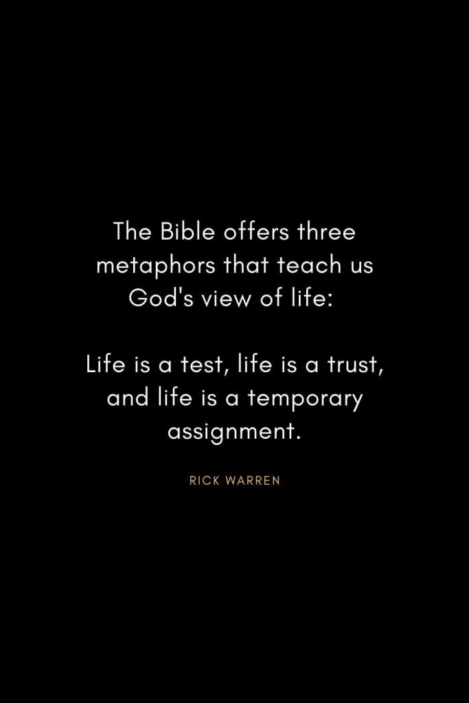 Rick Warren Quotes (37): The Bible offers three metaphors that teach us God's view of life: Life is a test, life is a trust, and life is a temporary assignment.