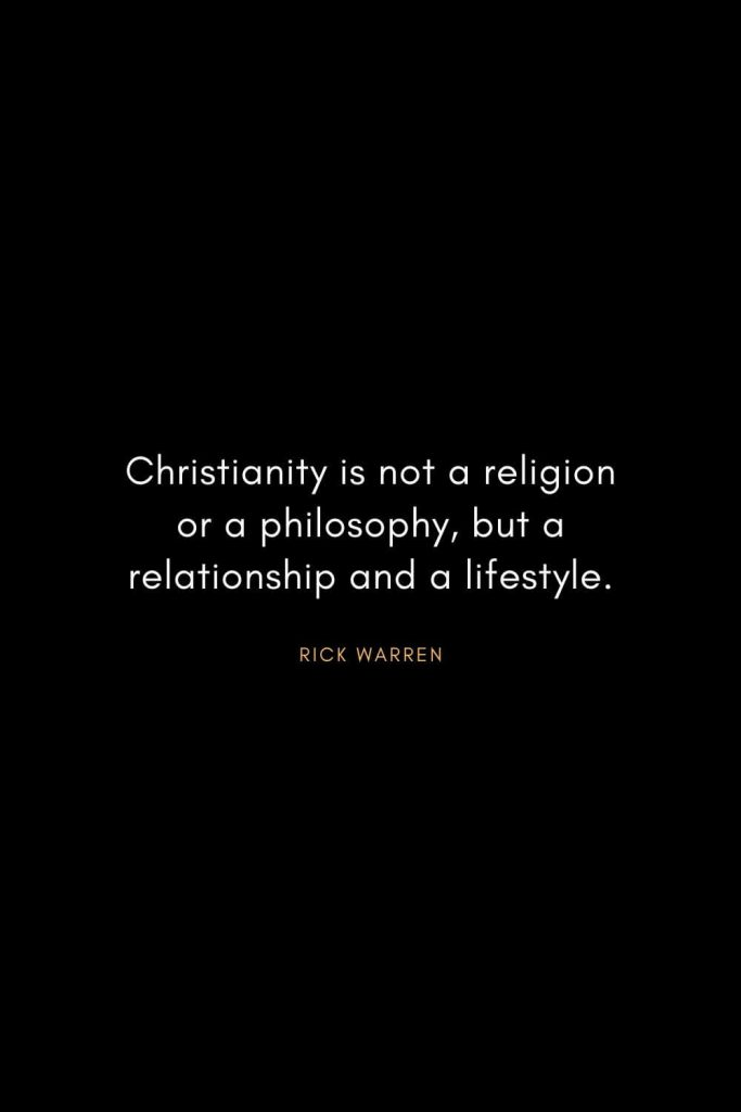 Rick Warren Quotes (43): Christianity is not a religion or a philosophy, but a relationship and a lifestyle.