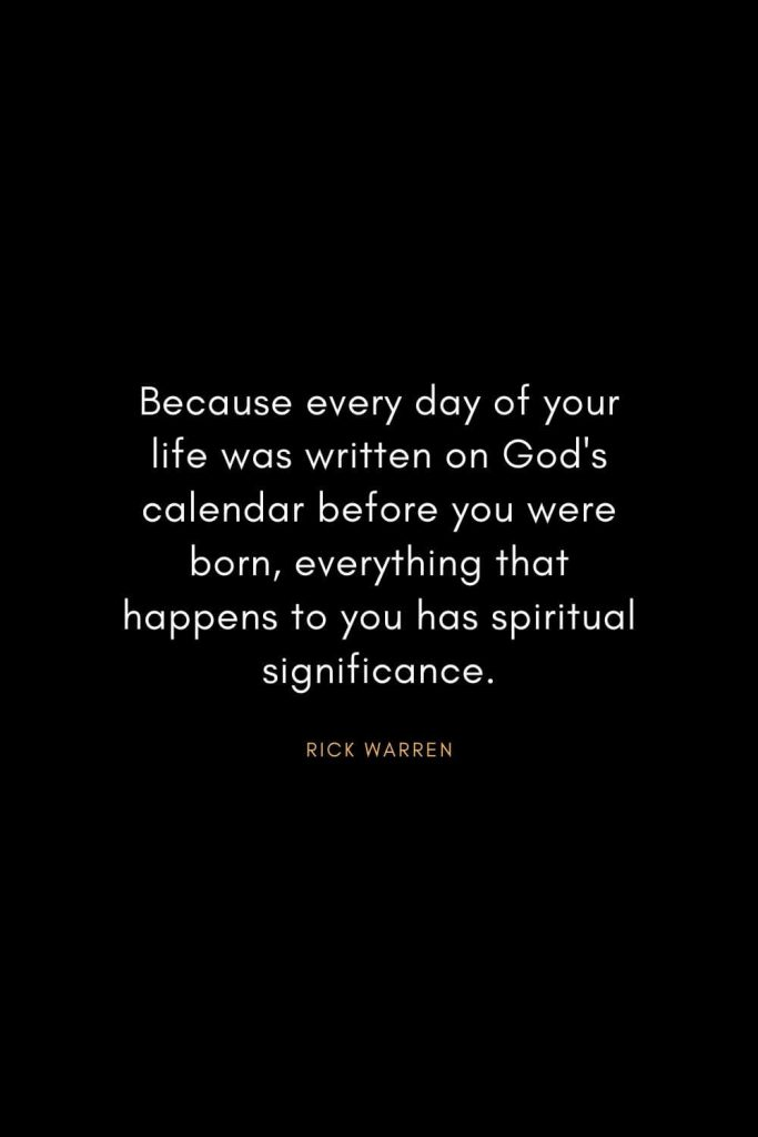 Rick Warren Quotes (9): Because every day of your life was written on God's calendar before you were born, everything that happens to you has spiritual significance.