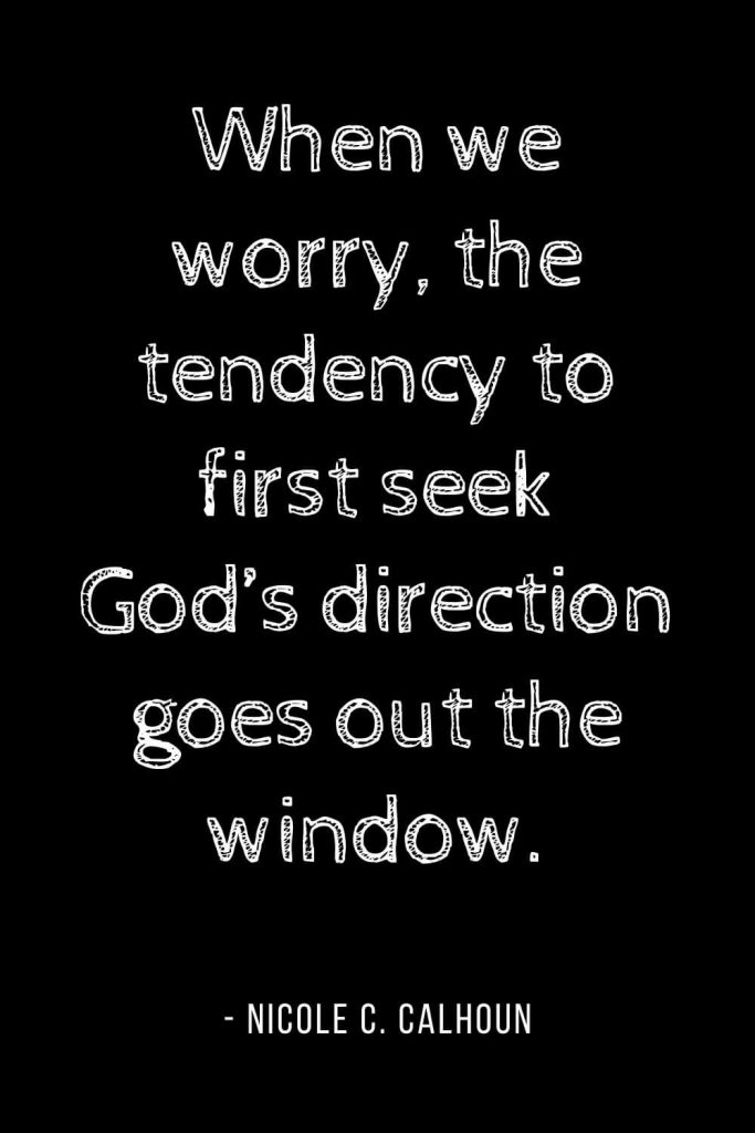 Worry Quotes (10): When we worry, the tendency to first seek God's direction goes out the window.