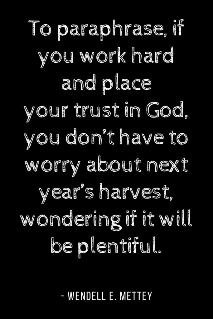 Worry Quotes (6): To paraphrase, if you work hard and place your trust in God, you don't have to worry about next year's harvest, wondering if it will be plentiful.