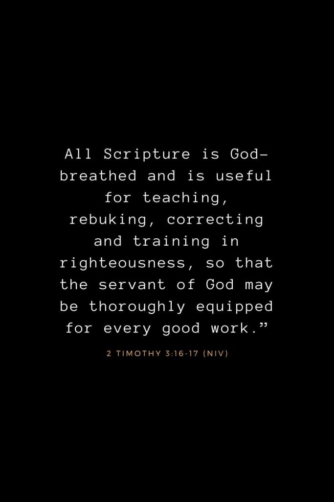 "Bible Verses about Life (20): All Scripture is God-breathed and is useful for teaching, rebuking, correcting and training in righteousness, so that the servant of God may be thoroughly equipped for every good work."" 2 Timothy 3:16-17 (NIV)"