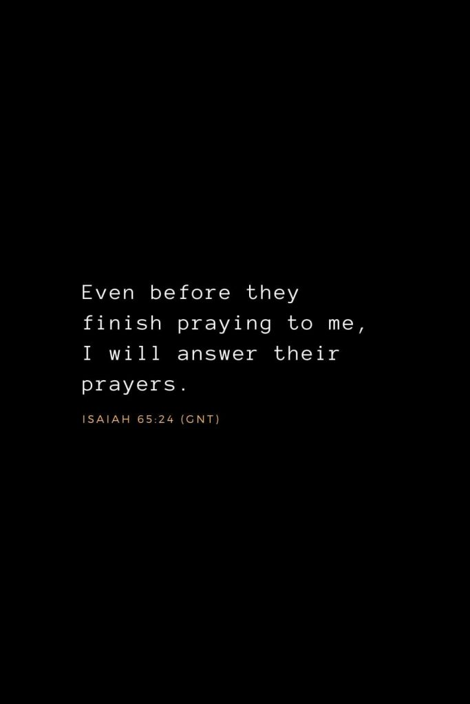 Bible Verses about Prayer (2): And whatever you ask in prayer, you will receive, if you have faith. Matthew 21:22 (ESV)