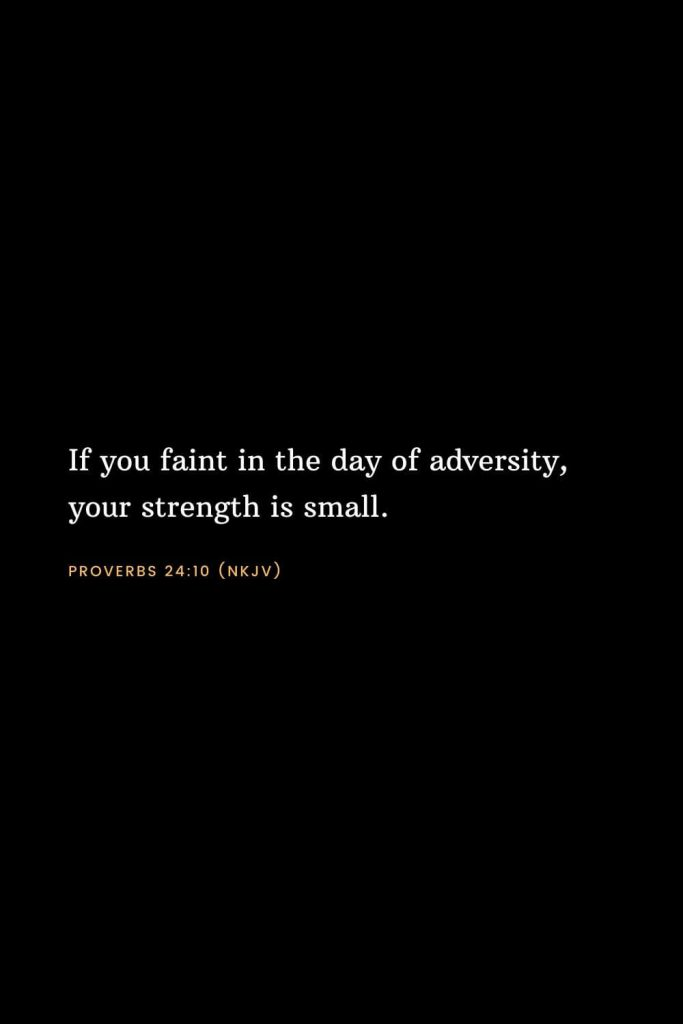 Bible Verses about Strength (23): If you faint in the day of adversity, your strength is small. Proverbs 24:10 (NKJV)