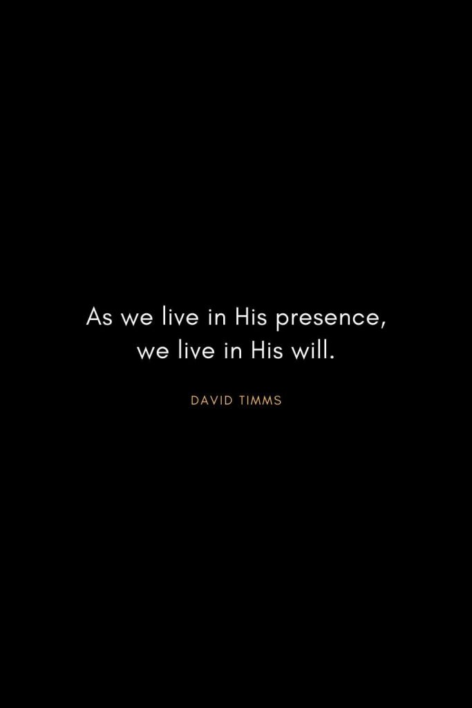Christian Words of Inspiration (16): As we live in His presence, we live in His will. - David Timms