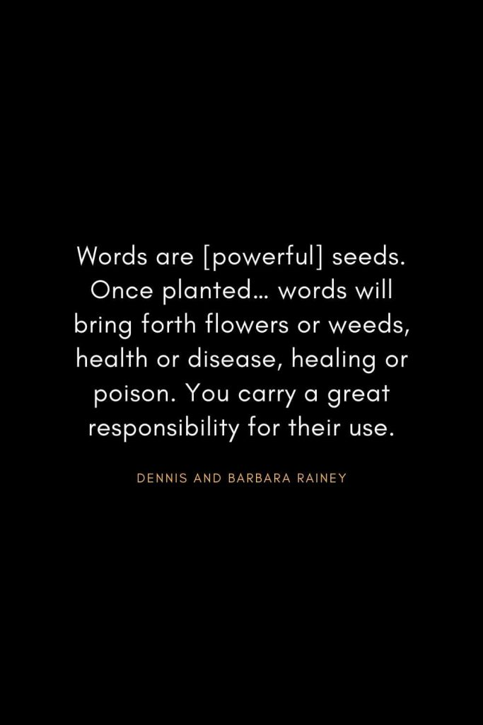 Christian Words of Inspiration (20): Words are [powerful] seeds. Once planted... words will bring forth flowers or weeds, health or disease, healing or poison. You carry a great responsibility for their use. - Dennis and Barbara Rainey